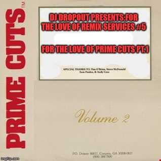 For The Love Of Remix Services #5:For The Love Of Prime Cuts Pt.1