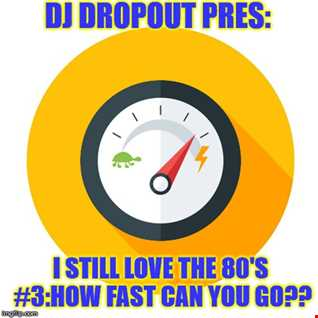 DJ DropOut STILL Loves The 80's 3:How Fast Can You Go