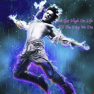 We Get High On Life 'Til The Day We Die