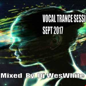 Dj Wes White   Vocal Trance Sessions Sept 2017