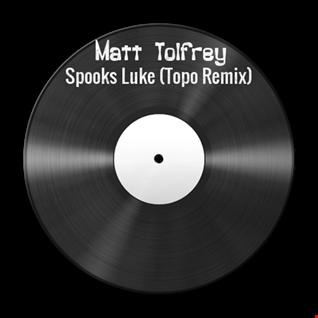 Matt Tolfrey   Spooks Luke (Topo Remix)