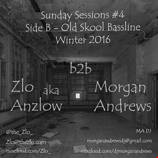 Zlo aka Anzlow b2b Morgan Andrews - Sunday Sessions #4 - Winter '16 - Side B - Old Skool Bassline