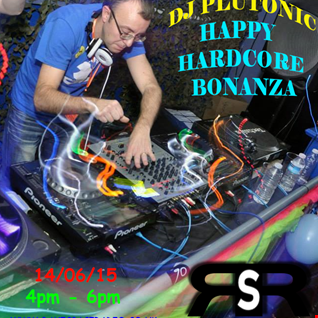 DJ Plutonic Happy Hardcore Bonanza 14/06/15