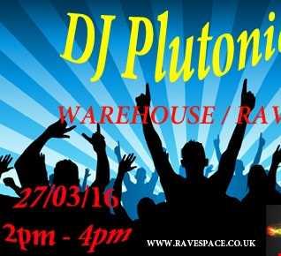 DJ Plutonic - Warehouse Rave Oldskool 27/03/16