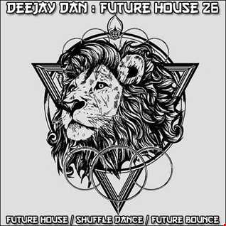 DeeJay Dan - Future House 26 [2017]