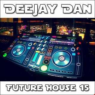 DeeJay Dan - Future House 15 [2016]