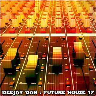 DeeJay Dan - Future House 17 [2016]