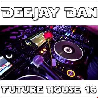 DeeJay Dan - Future House 16 [2016]