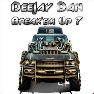 DeeJay Dan - Break'em Up 7 [2015]