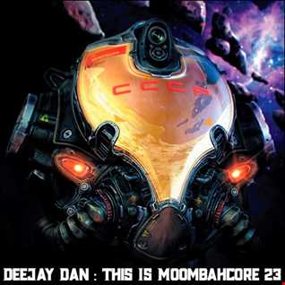 DeeJay Dan - This Is MOOMBAHCORE 23 [2019]
