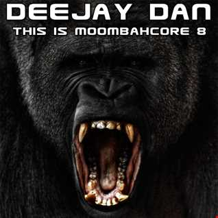 DeeJay Dan - This Is MOOMBAHCORE 8 [2015]