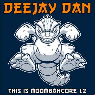 DeeJay Dan - This Is MOOMBAHCORE 12 [2015]