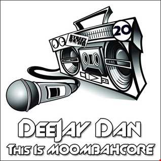 DeeJay Dan - This Is MOOMBAHCORE 20 [2017]