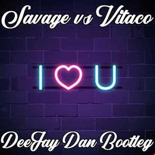 Savage vs Vitaco - I Love You (DeeJay Dan Bootleg)