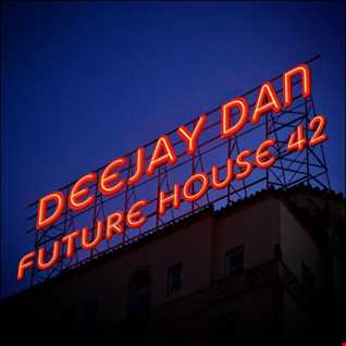 DeeJay Dan - Future House 42 [2018]