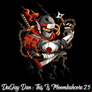 DeeJay Dan - This Is MOOMBAHCORE 25 [2019]