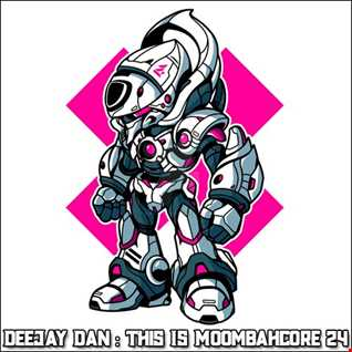 DeeJay Dan - This Is MOOMBAHCORE 24 [2019]