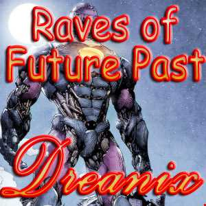 Raves of Future Past