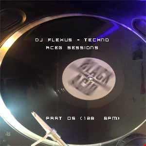 DJ Flexus   Techno ACEG Sessions    Part 05 (128  BPM)