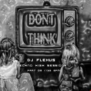 DJ Flexus   Techno High Sessions    Part 09 (132 BPM)