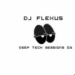 DJ Flexus (Deep Tech Sessions 3 )