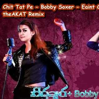 Chit Tat Pe   B.sox   Eaint Chit   theAKAT ( Remix )