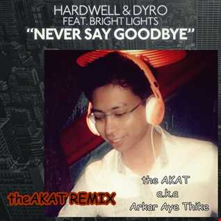 Never Say Good Bye  (Version1) theAKAT(remix)  Hardwell&Dyro F.t Brightlight
