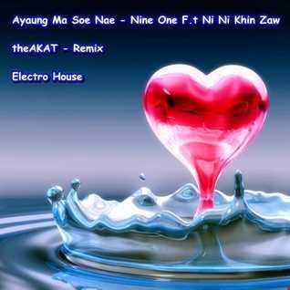 Ayaung Ma Soe Nae    9one   NiNi Khin Zaw   theAKAT ( Remix )
