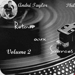 """ RETOUR AUX SOURCES "" MIX BY : ANDRE TAYLOR / PHILIPPE DUVAL. soul - funk - disco  ( chic & rare ) VOLUME 2"