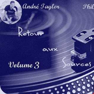 """"""" RETOUR AUX SOURCES """" MIX BY : ANDRE TAYLOR / PHILIPPE DUVAL . SOUL - FUNK - DISCO ( CHIC & RARE ) VOLUME 3"""