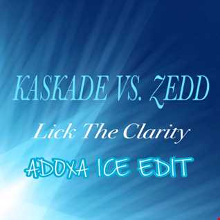 KASKADE VS. ZEDD Lick The Clarity (AdoXa Ice Edit)