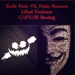 Knife Party VS. Nicky Romero LRad Toulouse CAPTAJE Bootleg