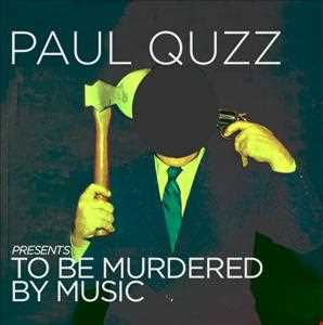 Paul Quzz   To Be Murdered By Music (Original Mix)