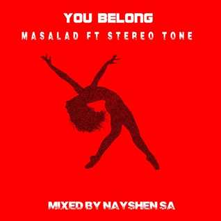 Masalad Ft Stereo Tone  You belong {mixed by Nayshen SA}