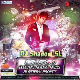 Bailando Enrique Iglisias's Electro House Blaster X Project by DJ Shadow