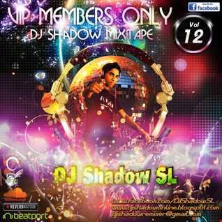VIP Members Only DJ Shadow MixTape Vol 12 [By DJ Shadow SL@Knight VisioN DJ's]