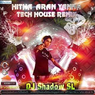 Hitha Aran Yanna Tech House Remix  [DJ Shadow SL @Knight VisioN DJ's]