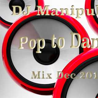 DJ Manipulate Pop to Dance Mix Dec 12 2014