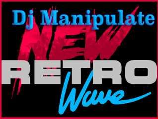 Dj Manipulate New Wave Retro Mix Mar. 5 2015