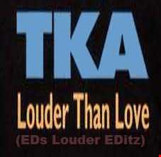 TKA - Louder Than Love(EDs Louder EDitz)122BPM