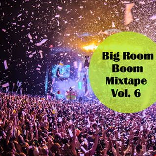 Big Room Boom Mixtape Vol 6