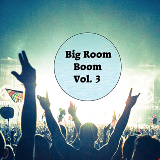 Big Room Boom Mix Vol 3