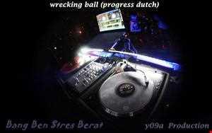 BangBenStresBerat [ y09a ] - Wrecking Ball (progress dutch 130bpm)