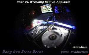 BangBenStresBerat [ y09a ]   Roar vs. Wrecking Ball vs. Applause