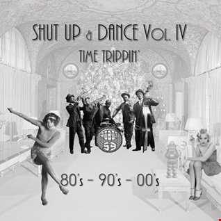 SHUT UP and DANCE Vol. IV   Time Trippin