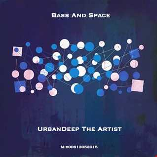 UrbanDeep The Artist   Bass And Space (Mix00613052015)