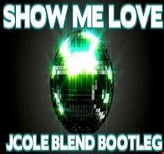 Show me love(Jcole Blend Bootleg)