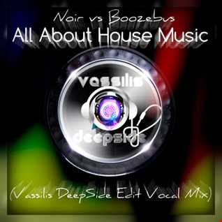 Noir vs Boozebus - All About House Music (Vassilis DeepSide Edit Vocal Mix)