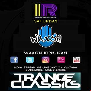 """138"" Show #3 Trance Classics with Waxon (Saturday night on Influx Radio 10pm til 12am UK Time)"