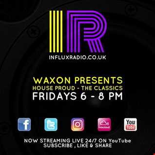 Waxon Presents    House Proud  The Classics   Show 1 Influx Radio (Live)